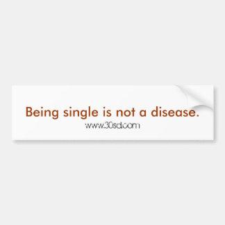 Being single is not a disease., www.30sd.com car bumper sticker