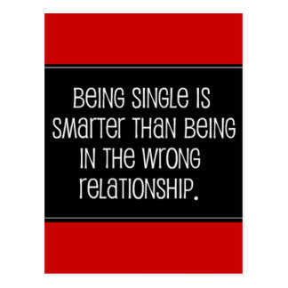 BEING SINGLE IS SMARTER THAN BEING IN THE WRONG RE POSTCARD