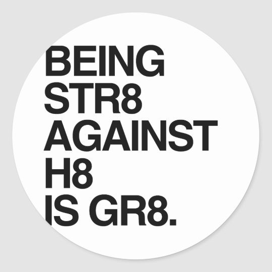 BEING ST8 AGAINST H8 -.png Classic Round Sticker