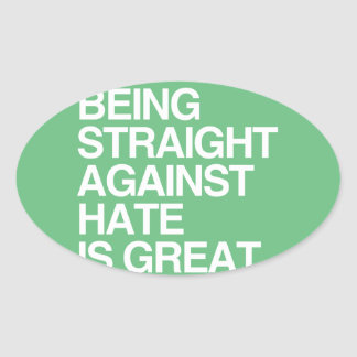 BEING STRAIGHT AGAINST HATE -.png Oval Sticker