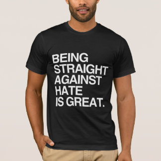 BEING STRAIGHT AGAINST HATE -.png T-Shirt
