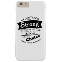 Being Strong Colon Cancer Awareness Barely There iPhone 6 Plus Case