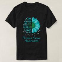Being Strong Daisy Flower Teal Ovarian Cancer Awar T-Shirt