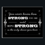 """Being Strong Inspirational Quote Postcard<br><div class=""""desc"""">You never know how strong you are until being strong is the only choice you have.   So true.  Perfect for anyone as a gentle reminder or as encouragement to coping with tough times.</div>"""