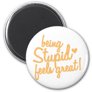 being stupid feels great! 2 inch round magnet
