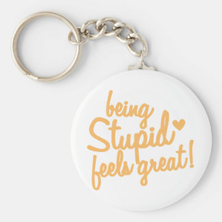 being stupid feels great! keychain
