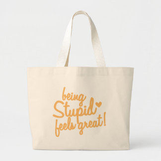 being stupid feels great! large tote bag
