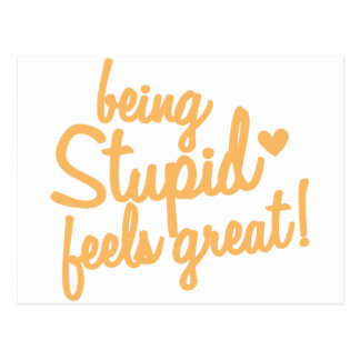 being stupid feels great! postcard