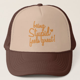 being stupid feels great! trucker hat