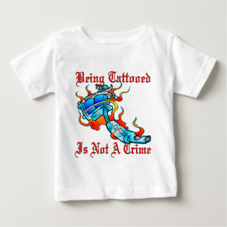 Being Tattooed Is Not A Crime Baby T-Shirt