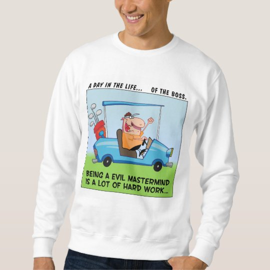 Being the Big Boss is Hard Work Sweatshirt