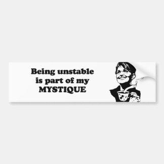 Being unstable is part of my mystique bumper sticker