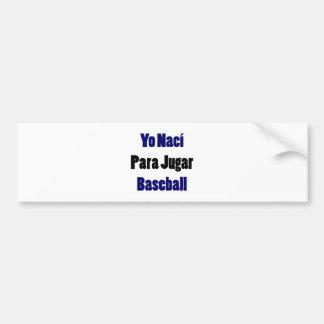 Béisbol de Yo Naci Para Jugar Pegatina De Parachoque