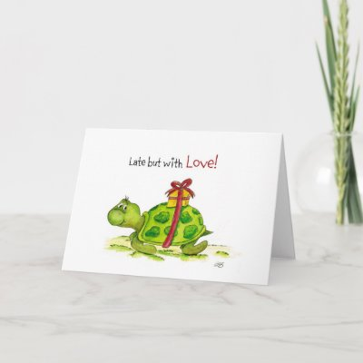 Belated Birthday Card - Late but with Love Turtle from