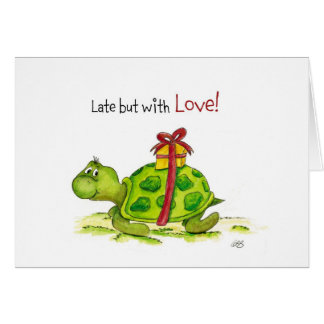 Belated Birthday Card - Late but with Love Turtle