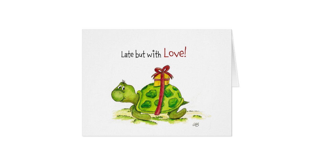 Belated Birthday Card Late But With Love Turtle Zazzle Com