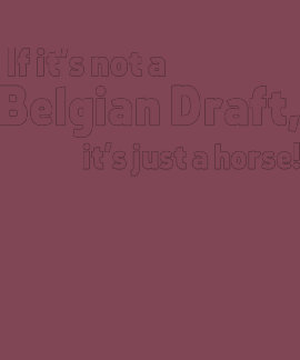 Belgian Draft horse T-shirts