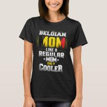 Belgian Mom Like A Regular Mom Only Cooler T-Shirt
