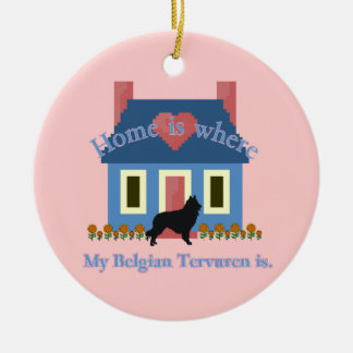 BELGIAN TERVUREN HOME IS CERAMIC ORNAMENT