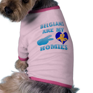 Belgians are my Homies Dog Clothes
