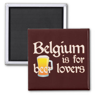 Belgium is for Beer Lovers 2 Inch Square Magnet