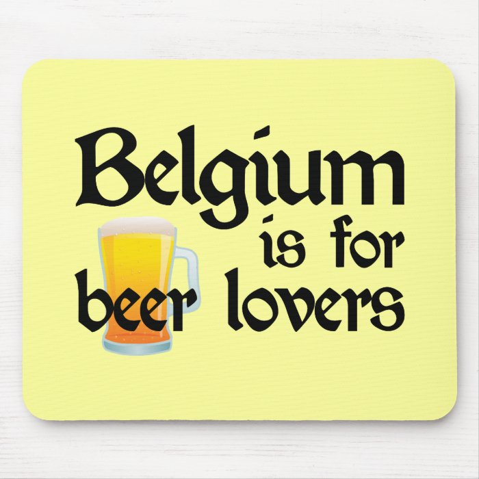 Belgium is for Beer Lovers Mouse Pad