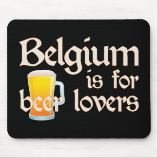 Belgium is for Beer Lovers Mouse Mats