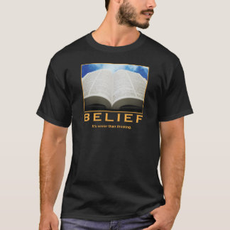 Belief. It's easier than thinking. T-Shirt
