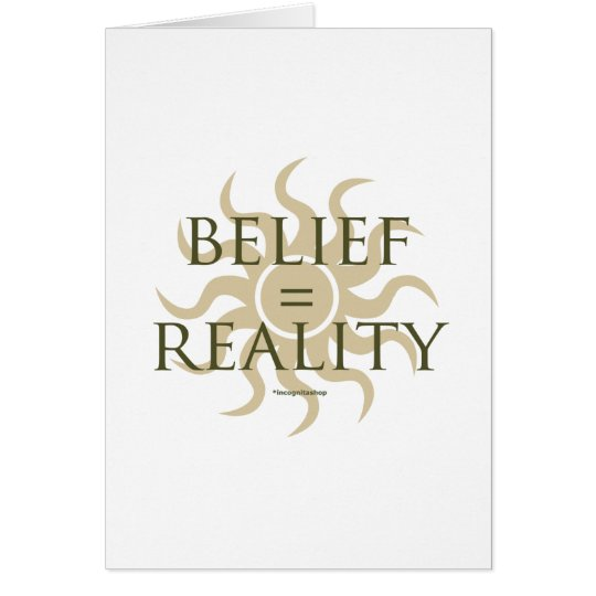 Belief = Reality Card