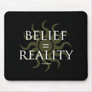 Belief = Reality Mouse Pad