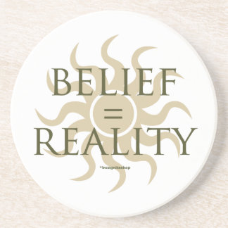 Belief = Reality Sandstone Coaster
