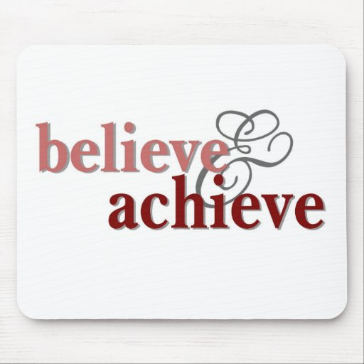 Believe and Achieve Mouse Pad