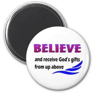 Believe and receive God's gifts 2 Inch Round Magnet