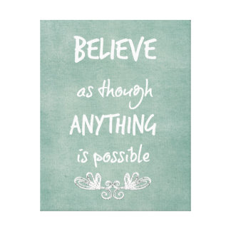 Believe as though anything is possible Quote Canvas Print