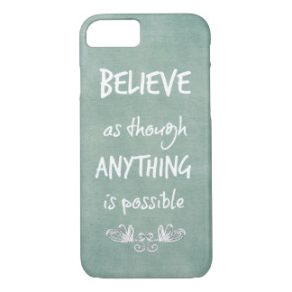 Believe as though anything is possible Quote iPhone 7 Case