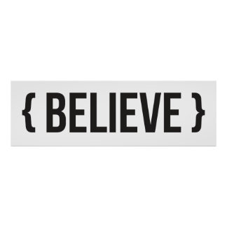 Believe - Bracketed - Black and White Poster