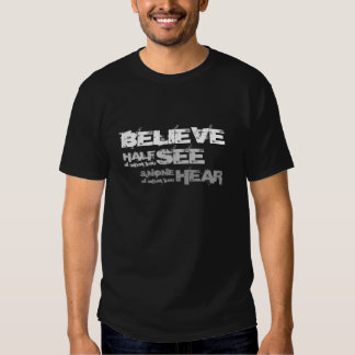 Believe Half of What you See... T-shirt