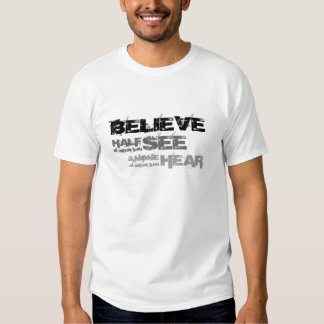 Believe Half of What you See... Tee Shirt