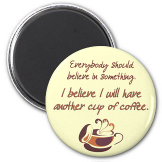 Believe in Coffee 2 Inch Round Magnet