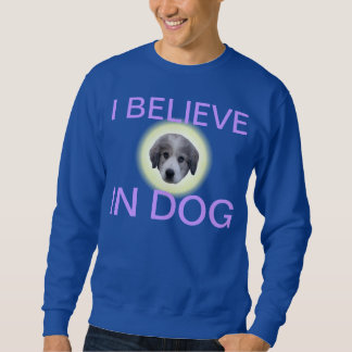 believe in dog sweatshirt