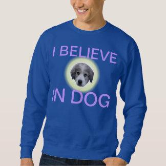 believe in dog sweatshirt