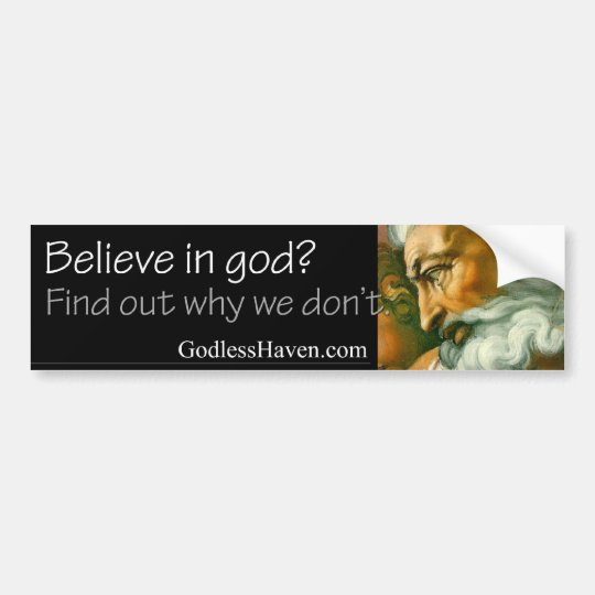 Believe in god? Find out why we don't. Bumper Sticker