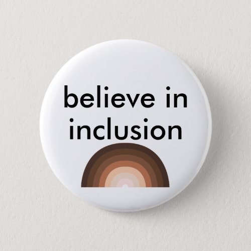 believe in inclusion pinback button