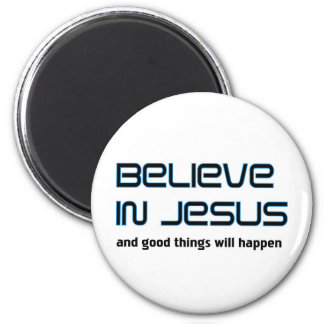 Believe in Jesus Christian saying Magnet