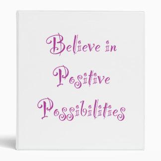 Believe in Positive Possibilities 3 Ring Binder