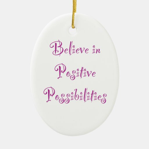 Believe in Positive Possibilities Ornament