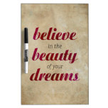 Believe in the beauty of your dreams dry erase whiteboards