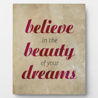 Believe in the beauty of your dreams plaque