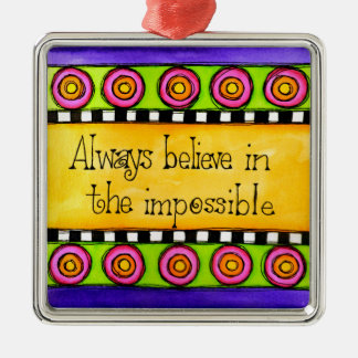 Believe In the Impossible Metal Ornament