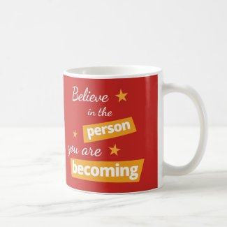 Believe in the Person You Are Becoming Mug
